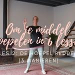 De hoepel redden - Les 1 | Om je middel hoepelen in 6 lessen met De Hoepeljuf Hoopdance en Hoelahoeps