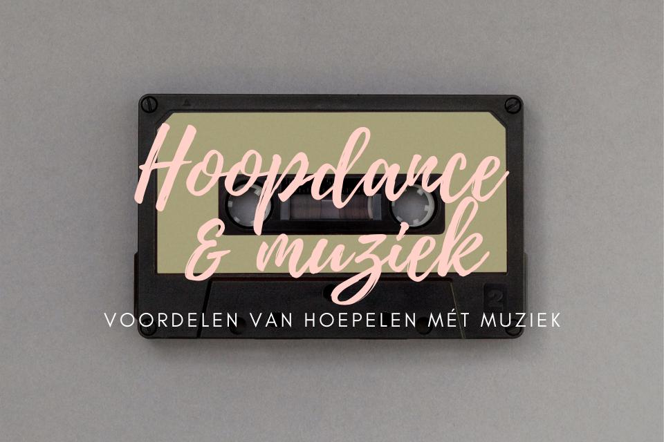 Hoopdance en muziek - De voordelen van hoepelen met muziek - De Hoepeljuf Hoopdance en Hoelahoeps
