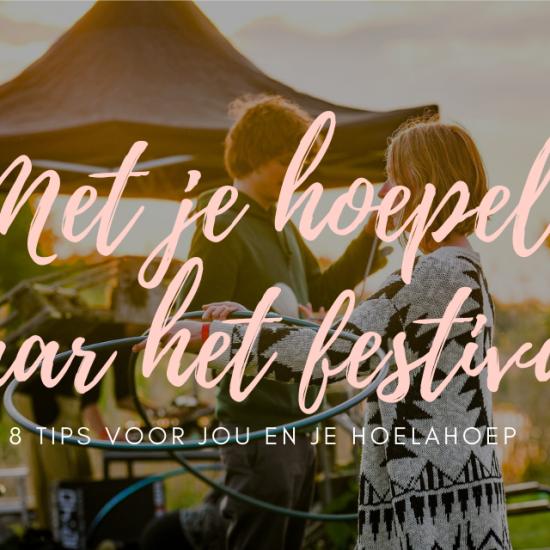 8 Tips voor wie met hoepel naar een festival gaat | Festival hoepelen